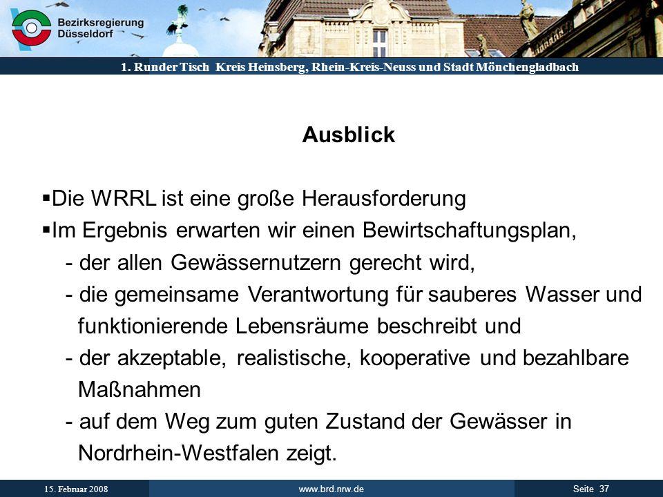 www.brd.nrw.de 37Seite 15. Februar 2008 1. Runder Tisch Kreis Heinsberg, Rhein-Kreis-Neuss und Stadt Mönchengladbach Ausblick Die WRRL ist eine große