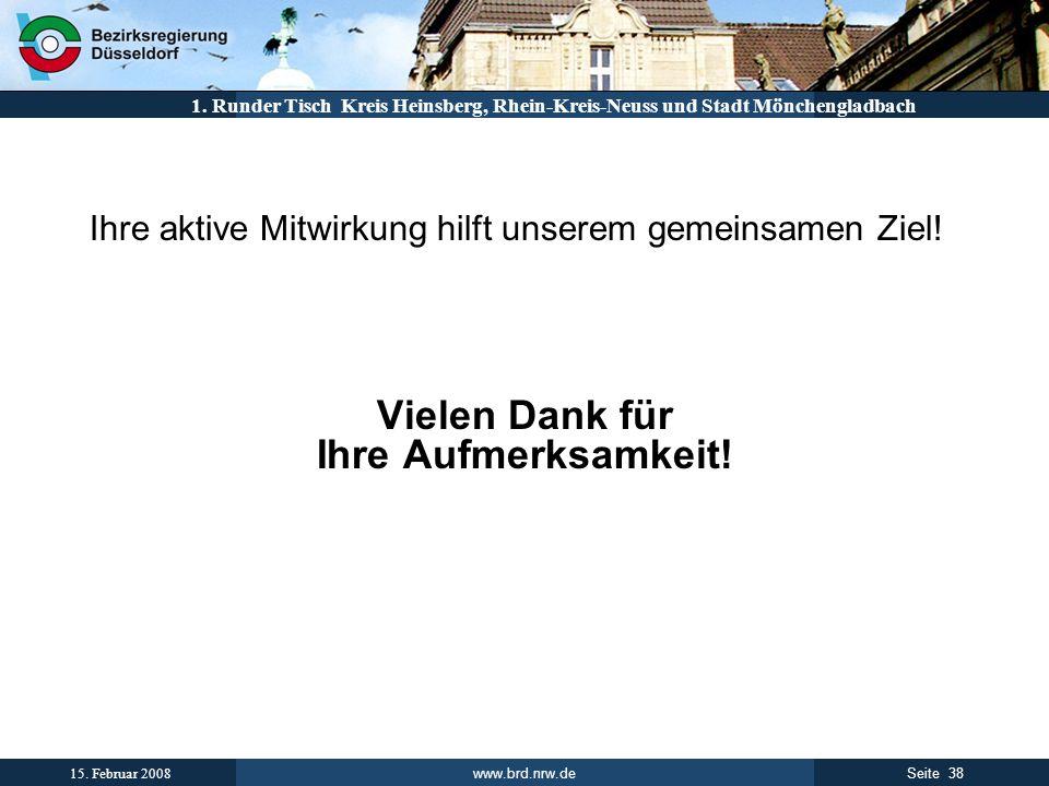 www.brd.nrw.de 38Seite 15. Februar 2008 1. Runder Tisch Kreis Heinsberg, Rhein-Kreis-Neuss und Stadt Mönchengladbach Ihre aktive Mitwirkung hilft unse