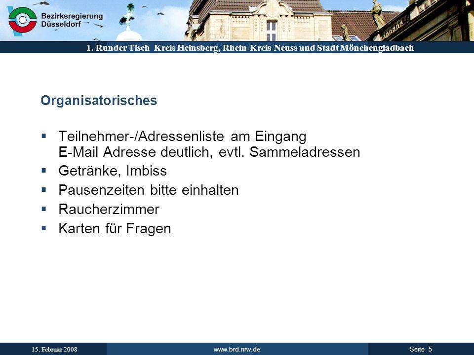 www.brd.nrw.de 5Seite 15. Februar 2008 1. Runder Tisch Kreis Heinsberg, Rhein-Kreis-Neuss und Stadt Mönchengladbach Organisatorisches Teilnehmer-/Adre