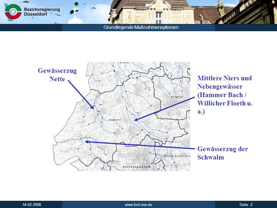 www.brd.nrw.de 2Seite 14.02.2008 Grundlegende Maßnahmenoptionen Gewässerzug Nette Gewässerzug der Schwalm Mittlere Niers und Nebengewässer (Hammer Bac