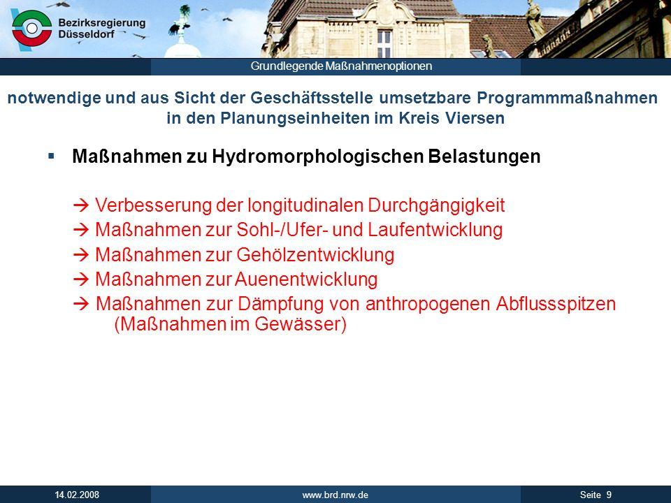 www.brd.nrw.de 10Seite 14.02.2008 Grundlegende Maßnahmenoptionen Programmmaßnahmen / Einzelmaßnahmen Programm-Maßnahmengruppe: Maßnahmen zu Hydromorpho- logischen Belastungen Weitere Programm-Maßnahmengruppen ……..