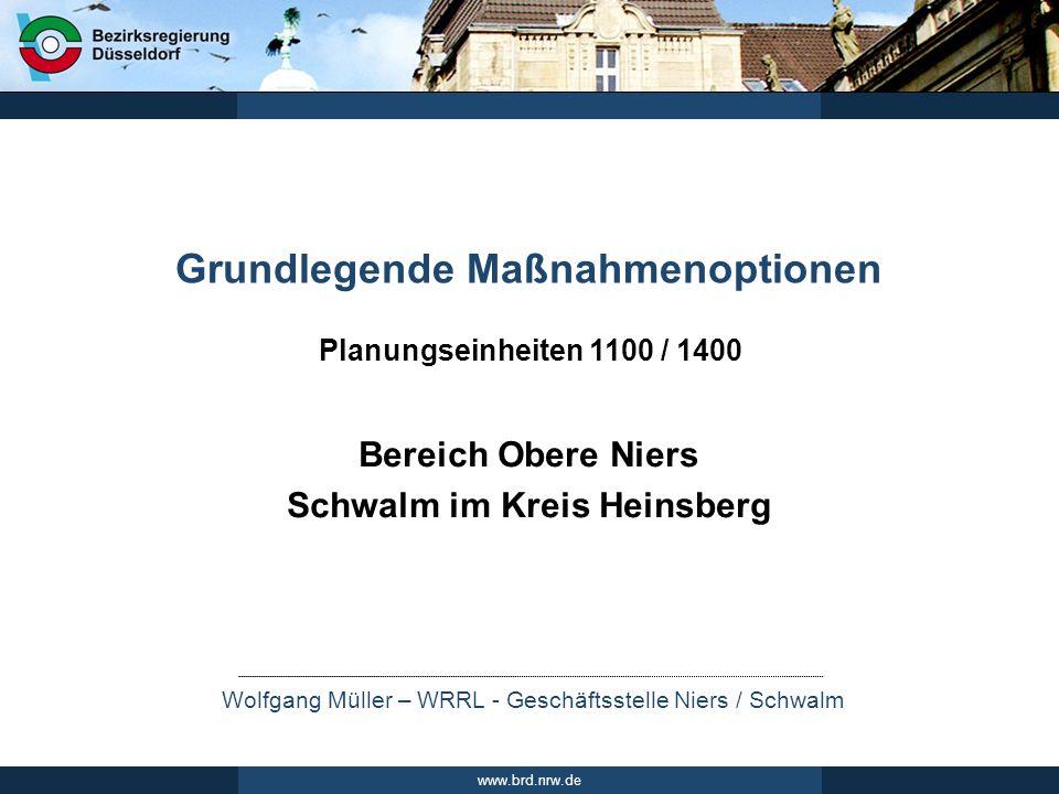 Wolfgang Müller – WRRL - Geschäftsstelle Niers / Schwalm www.brd.nrw.de Bereich Obere Niers Schwalm im Kreis Heinsberg Grundlegende Maßnahmenoptionen Planungseinheiten 1100 / 1400