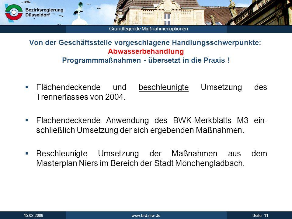www.brd.nrw.de 11Seite 15.02.2008 Grundlegende Maßnahmenoptionen Von der Geschäftsstelle vorgeschlagene Handlungsschwerpunkte: Abwasserbehandlung Programmmaßnahmen - übersetzt in die Praxis .