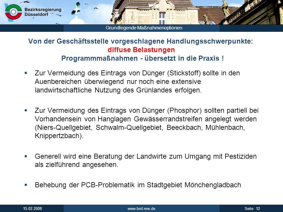 www.brd.nrw.de 12Seite 15.02.2008 Grundlegende Maßnahmenoptionen Von der Geschäftsstelle vorgeschlagene Handlungsschwerpunkte: diffuse Belastungen Programmmaßnahmen - übersetzt in die Praxis .
