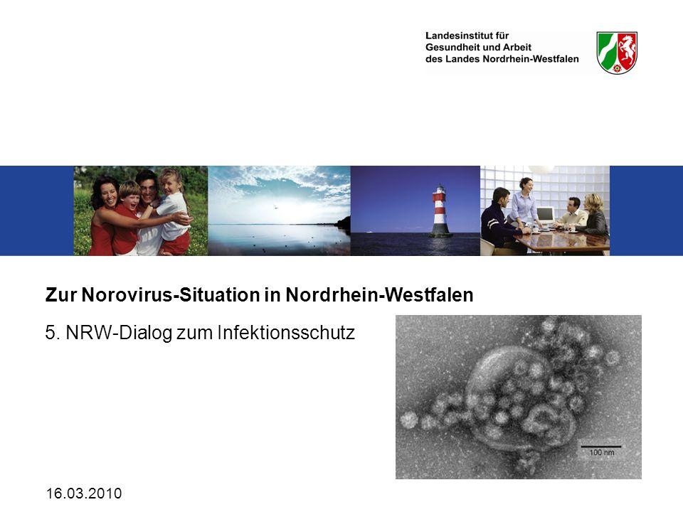 16.03.2010 Zur Norovirus-Situation in Nordrhein-Westfalen 5. NRW-Dialog zum Infektionsschutz