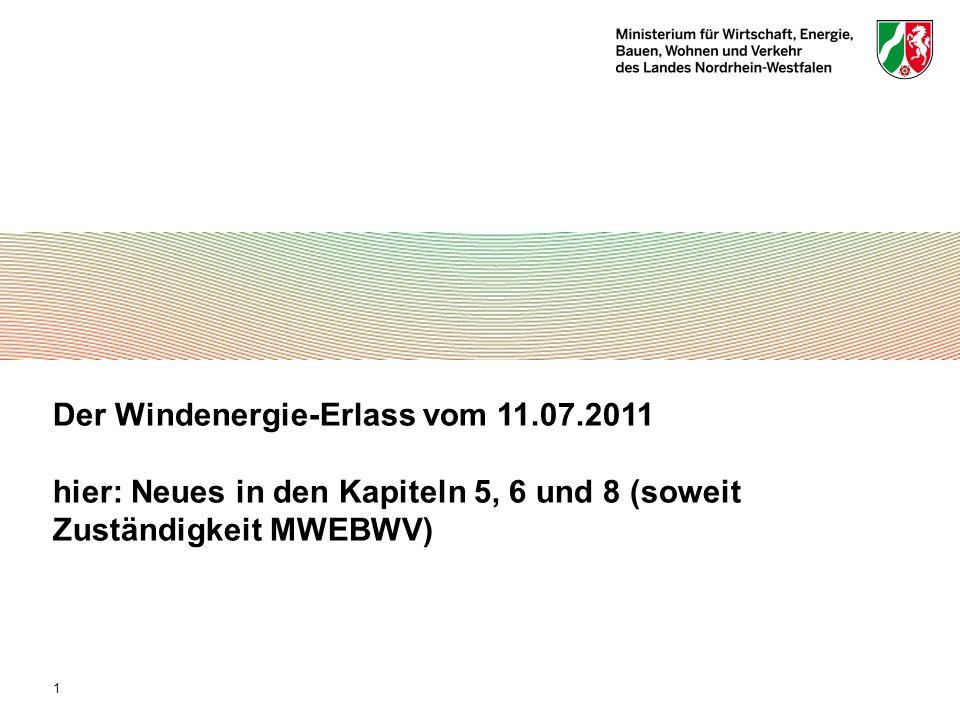 Der Windenergie-Erlass vom 11.07.2011 hier: Neues in den Kapiteln 5, 6 und 8 (soweit Zuständigkeit MWEBWV) 1