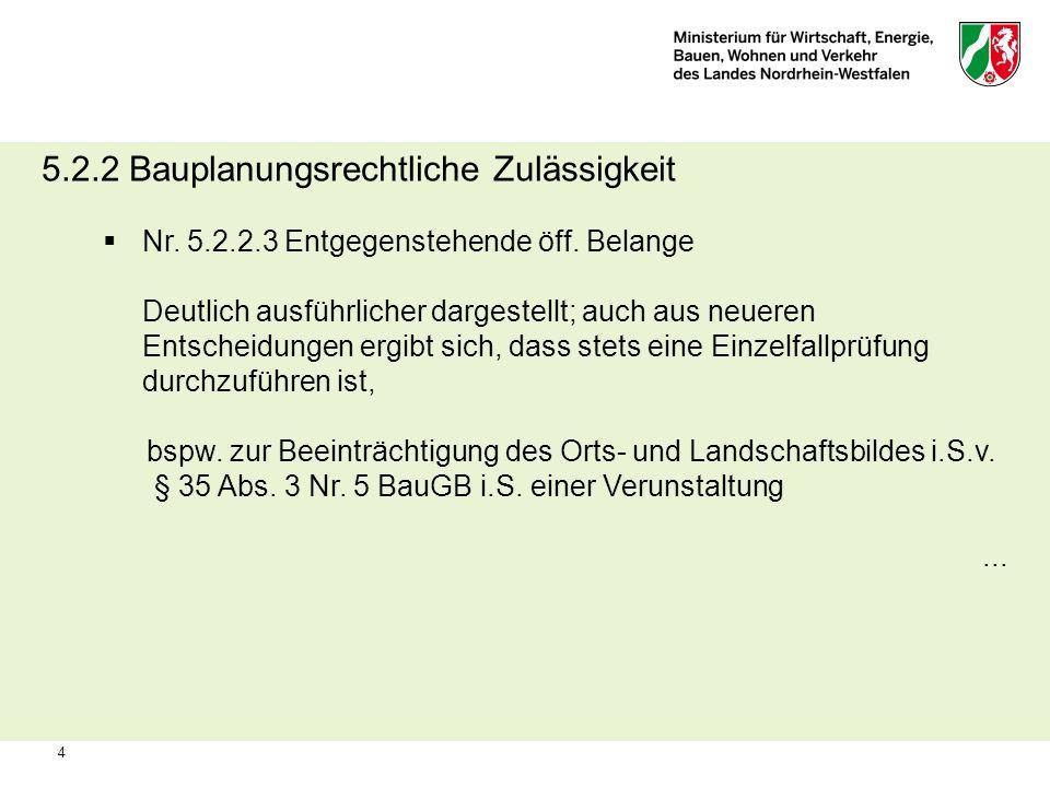 4 5.2.2 Bauplanungsrechtliche Zulässigkeit Nr. 5.2.2.3 Entgegenstehende öff. Belange Deutlich ausführlicher dargestellt; auch aus neueren Entscheidung