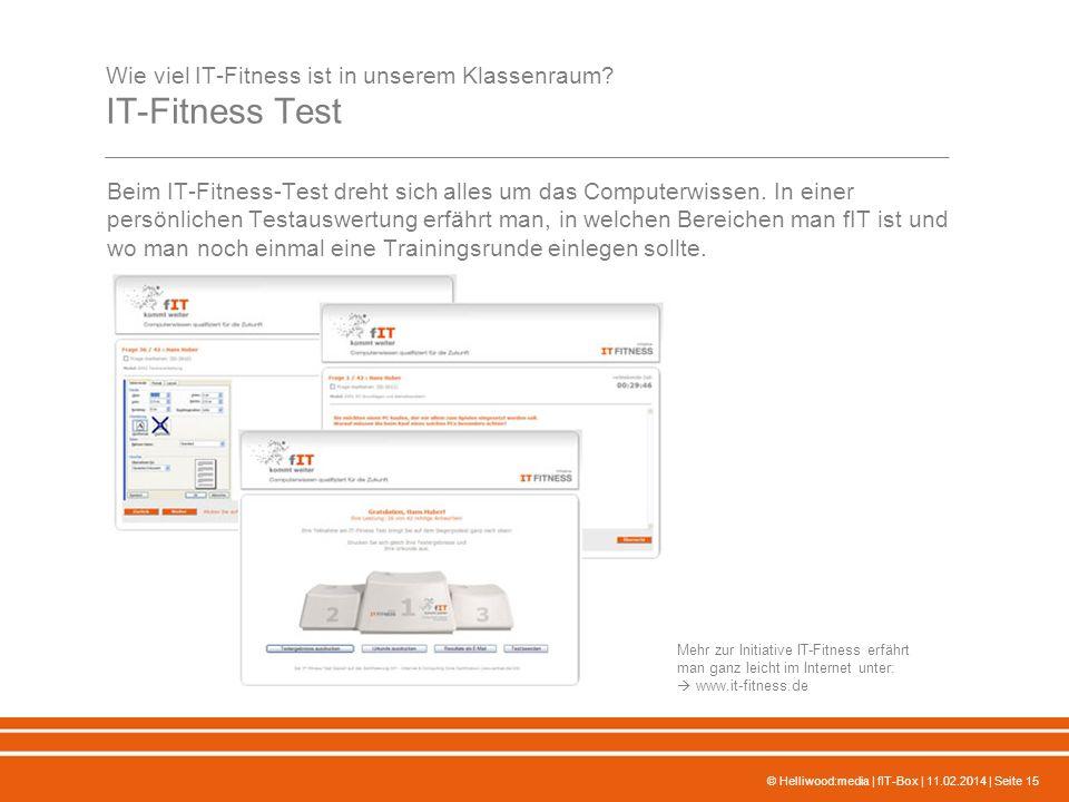 © Helliwood:media | fIT-Box | 11.02.2014 | Seite 15 Wie viel IT-Fitness ist in unserem Klassenraum? IT-Fitness Test Beim IT-Fitness-Test dreht sich al