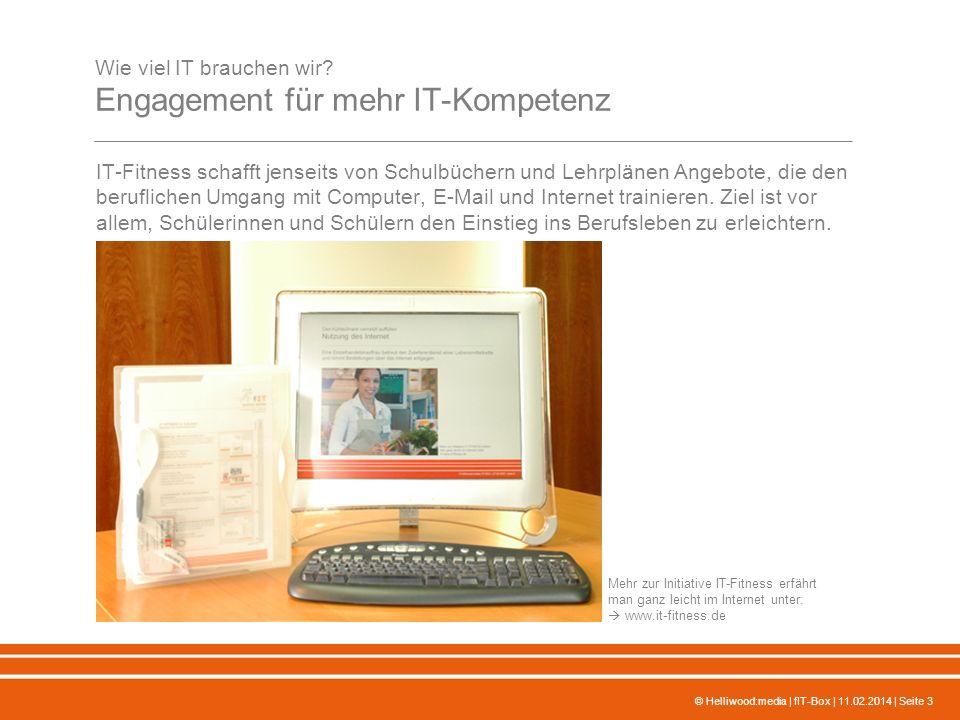 © Helliwood:media | fIT-Box | 11.02.2014 | Seite 3 Wie viel IT brauchen wir? Engagement für mehr IT-Kompetenz IT-Fitness schafft jenseits von Schulbüc