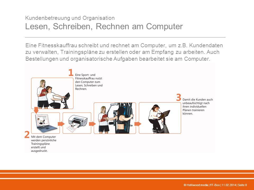 © Helliwood:media | fIT-Box | 11.02.2014 | Seite 8 Kundenbetreuung und Organisation Lesen, Schreiben, Rechnen am Computer Eine Fitnesskauffrau schreibt und rechnet am Computer, um z.B.