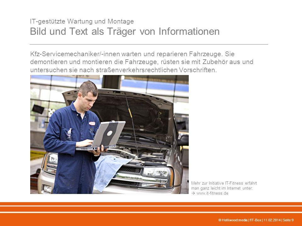 © Helliwood:media | fIT-Box | 11.02.2014 | Seite 9 IT-gestützte Wartung und Montage Bild und Text als Träger von Informationen Kfz-Servicemechaniker/-