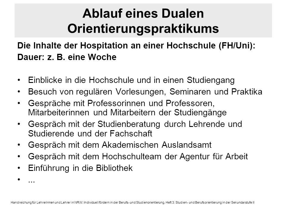 Ablauf eines Dualen Orientierungspraktikums Die Inhalte der Hospitation an einer Hochschule (FH/Uni): Dauer: z. B. eine Woche Einblicke in die Hochsch