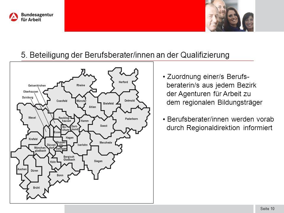 Seite 10 5. Beteiligung der Berufsberater/innen an der Qualifizierung Zuordnung einer/s Berufs- beraterin/s aus jedem Bezirk der Agenturen für Arbeit