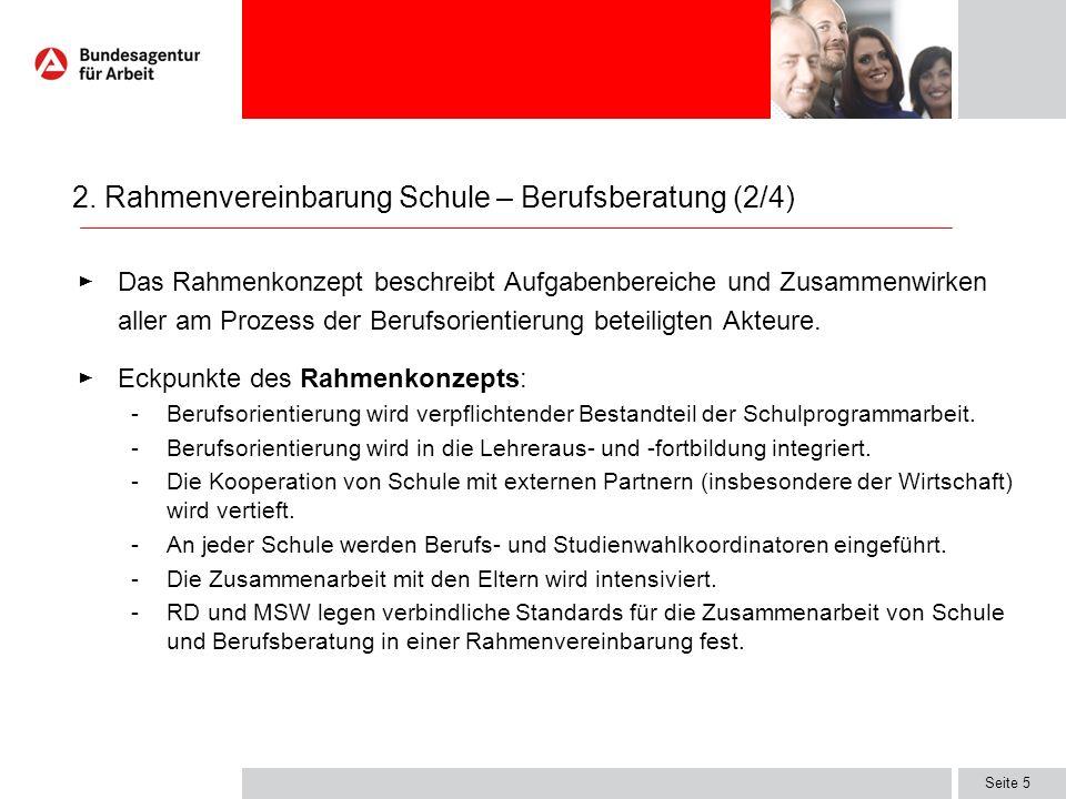 Seite 6 Eckpunkte der Rahmenvereinbarung: -Schule und Berufsberatung stellen an allen allgemeinbildenden Schulen sowie an den Berufskollegs flächendeckend das Angebot von Berufs- und Studienorientierung sicher.