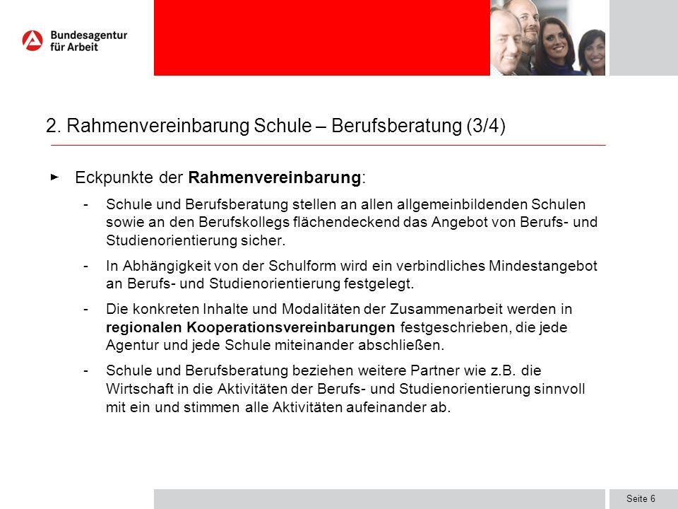 Seite 6 Eckpunkte der Rahmenvereinbarung: -Schule und Berufsberatung stellen an allen allgemeinbildenden Schulen sowie an den Berufskollegs flächendec