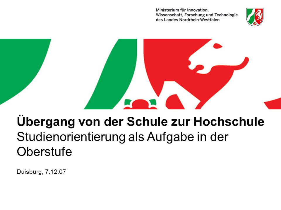 Übergang von der Schule zur Hochschule Studienorientierung als Aufgabe in der Oberstufe Duisburg, 7.12.07
