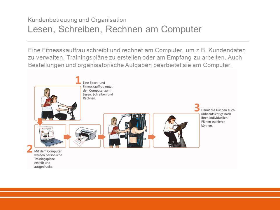 Kundenbetreuung und Organisation Lesen, Schreiben, Rechnen am Computer Eine Fitnesskauffrau schreibt und rechnet am Computer, um z.B.