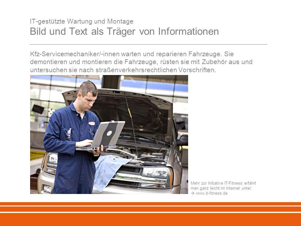 IT-gestützte Wartung und Montage Bild und Text als Träger von Informationen Kfz-Servicemechaniker/-innen warten und reparieren Fahrzeuge.