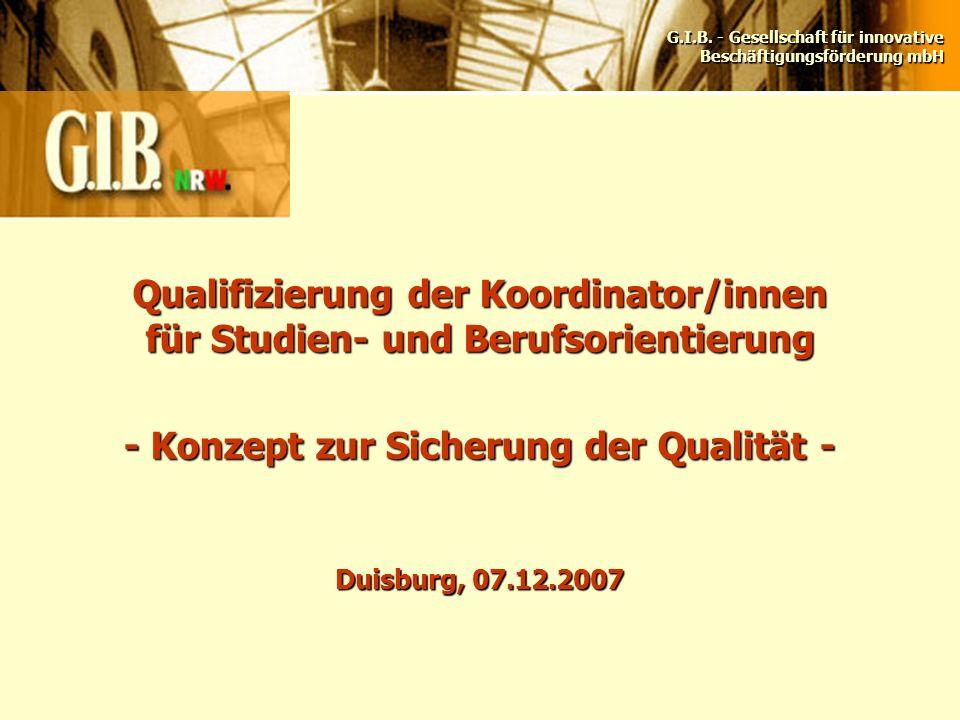 G.I.B. - Gesellschaft für innovative Beschäftigungsförderung mbH Qualifizierung der Koordinator/innen für Studien- und Berufsorientierung - Konzept zu
