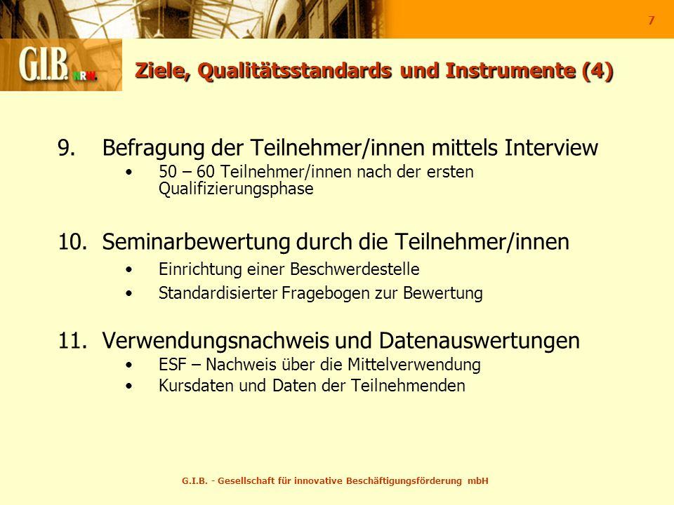G.I.B. - Gesellschaft für innovative Beschäftigungsförderung mbH 7 Ziele, Qualitätsstandards und Instrumente (4) 9.Befragung der Teilnehmer/innen mitt