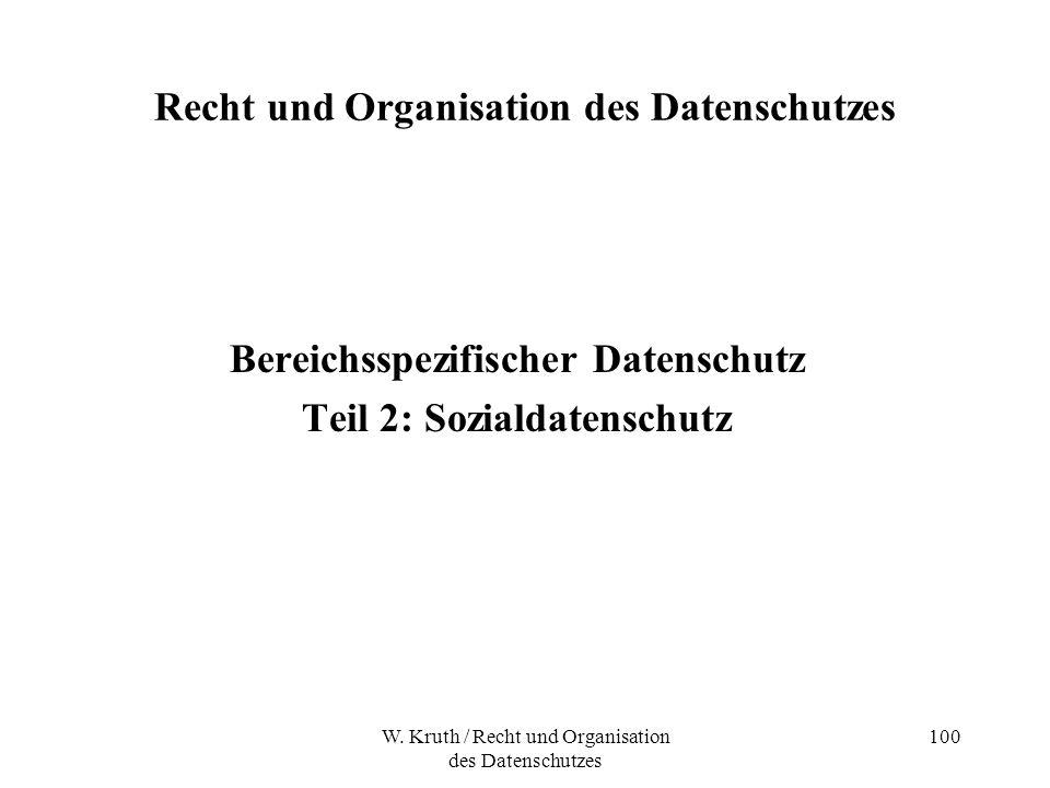 W. Kruth / Recht und Organisation des Datenschutzes 100 Recht und Organisation des Datenschutzes Bereichsspezifischer Datenschutz Teil 2: Sozialdatens