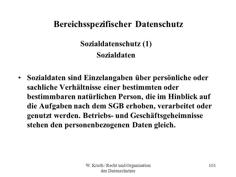 W. Kruth / Recht und Organisation des Datenschutzes 101 Bereichsspezifischer Datenschutz Sozialdatenschutz (1) Sozialdaten Sozialdaten sind Einzelanga