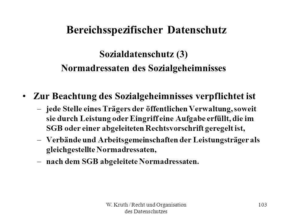 W. Kruth / Recht und Organisation des Datenschutzes 103 Bereichsspezifischer Datenschutz Sozialdatenschutz (3) Normadressaten des Sozialgeheimnisses Z