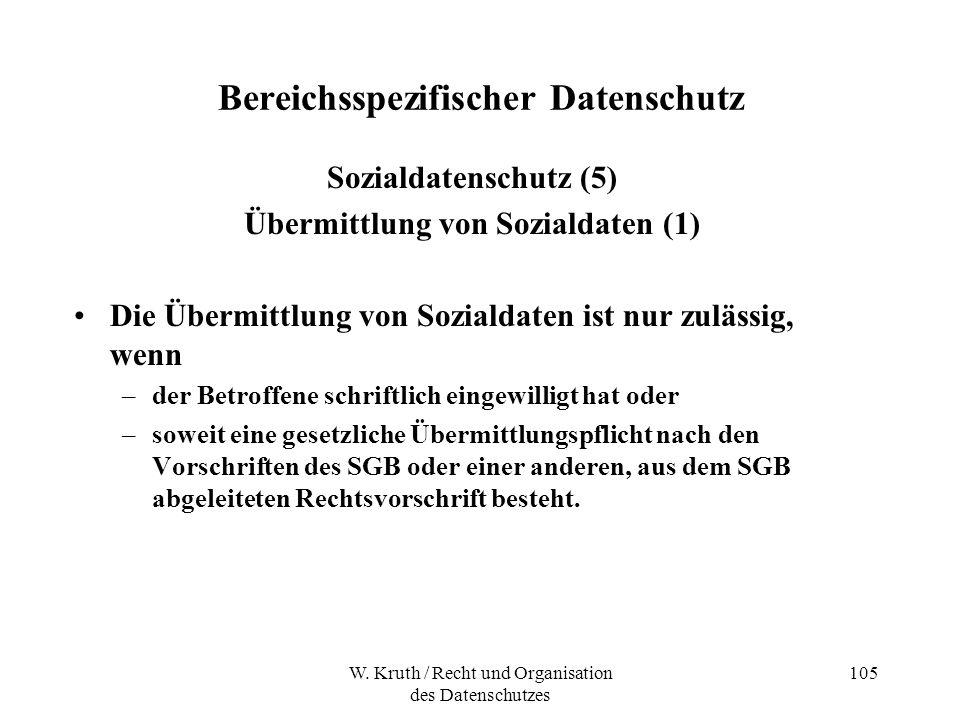 W. Kruth / Recht und Organisation des Datenschutzes 105 Bereichsspezifischer Datenschutz Sozialdatenschutz (5) Übermittlung von Sozialdaten (1) Die Üb