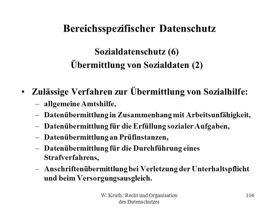 W. Kruth / Recht und Organisation des Datenschutzes 106 Bereichsspezifischer Datenschutz Sozialdatenschutz (6) Übermittlung von Sozialdaten (2) Zuläss