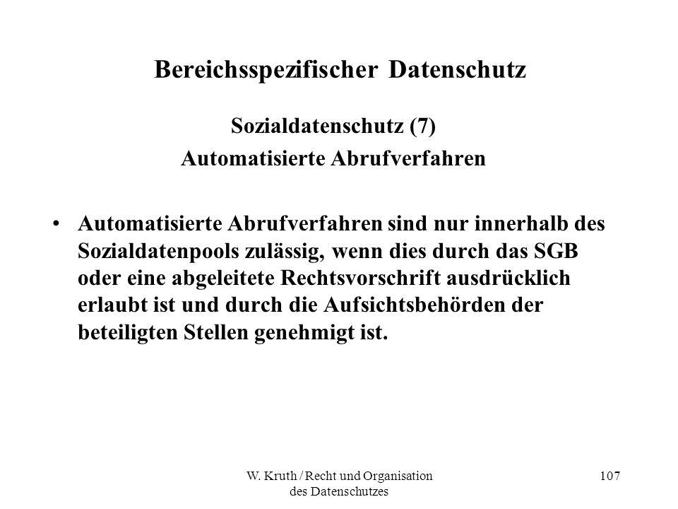 W. Kruth / Recht und Organisation des Datenschutzes 107 Bereichsspezifischer Datenschutz Sozialdatenschutz (7) Automatisierte Abrufverfahren Automatis