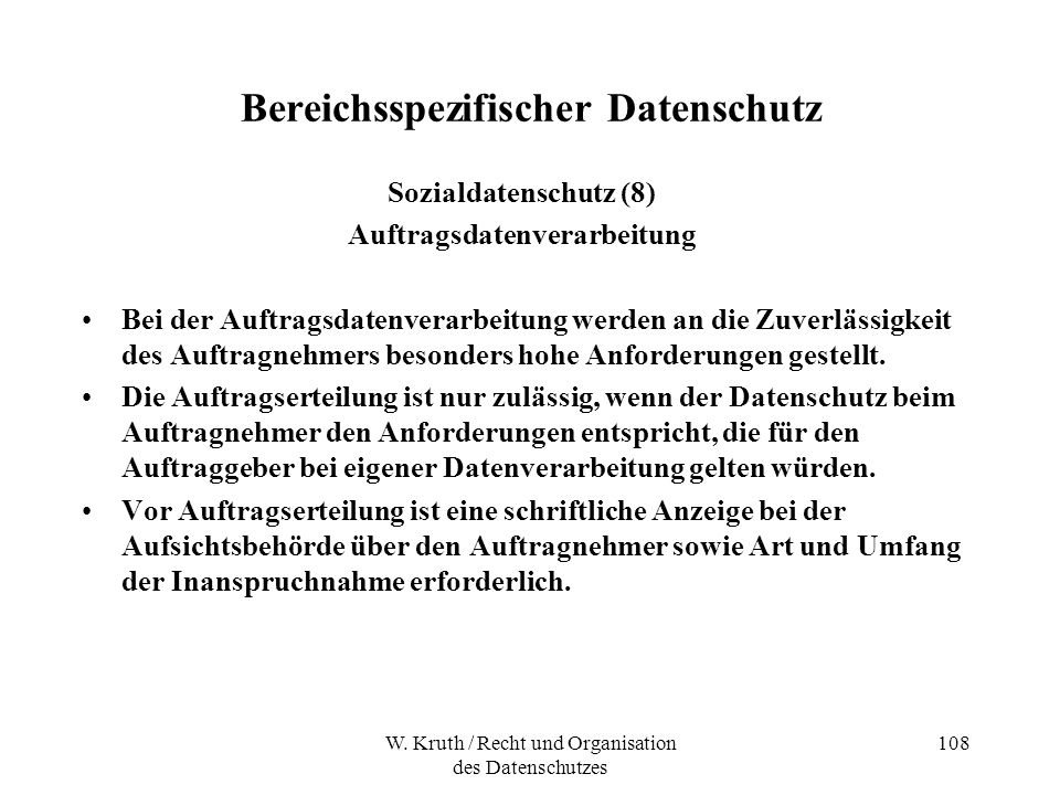 W. Kruth / Recht und Organisation des Datenschutzes 108 Bereichsspezifischer Datenschutz Sozialdatenschutz (8) Auftragsdatenverarbeitung Bei der Auftr
