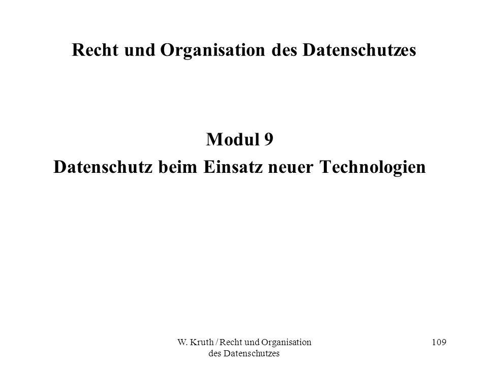 W. Kruth / Recht und Organisation des Datenschutzes 109 Recht und Organisation des Datenschutzes Modul 9 Datenschutz beim Einsatz neuer Technologien