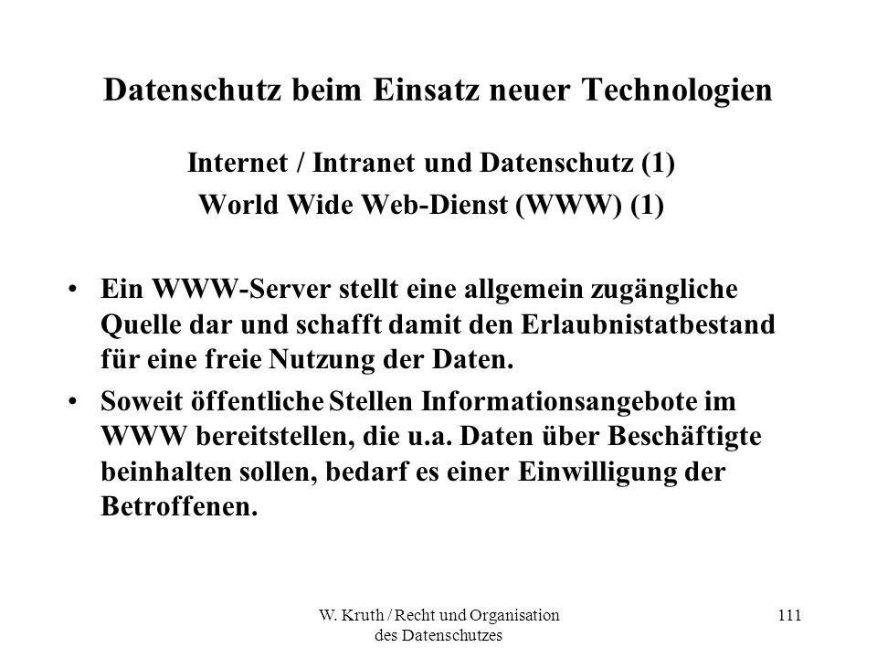 W. Kruth / Recht und Organisation des Datenschutzes 111 Datenschutz beim Einsatz neuer Technologien Internet / Intranet und Datenschutz (1) World Wide