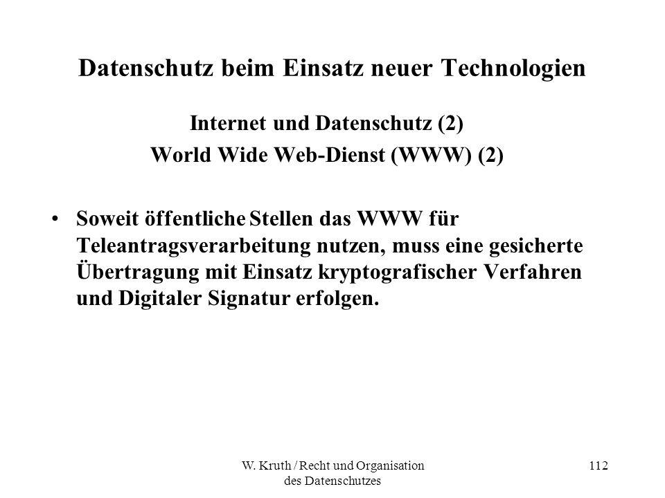 W. Kruth / Recht und Organisation des Datenschutzes 112 Datenschutz beim Einsatz neuer Technologien Internet und Datenschutz (2) World Wide Web-Dienst