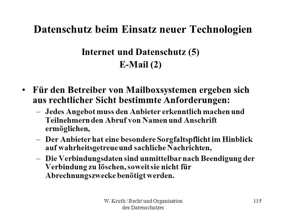 W. Kruth / Recht und Organisation des Datenschutzes 115 Datenschutz beim Einsatz neuer Technologien Internet und Datenschutz (5) E-Mail (2) Für den Be