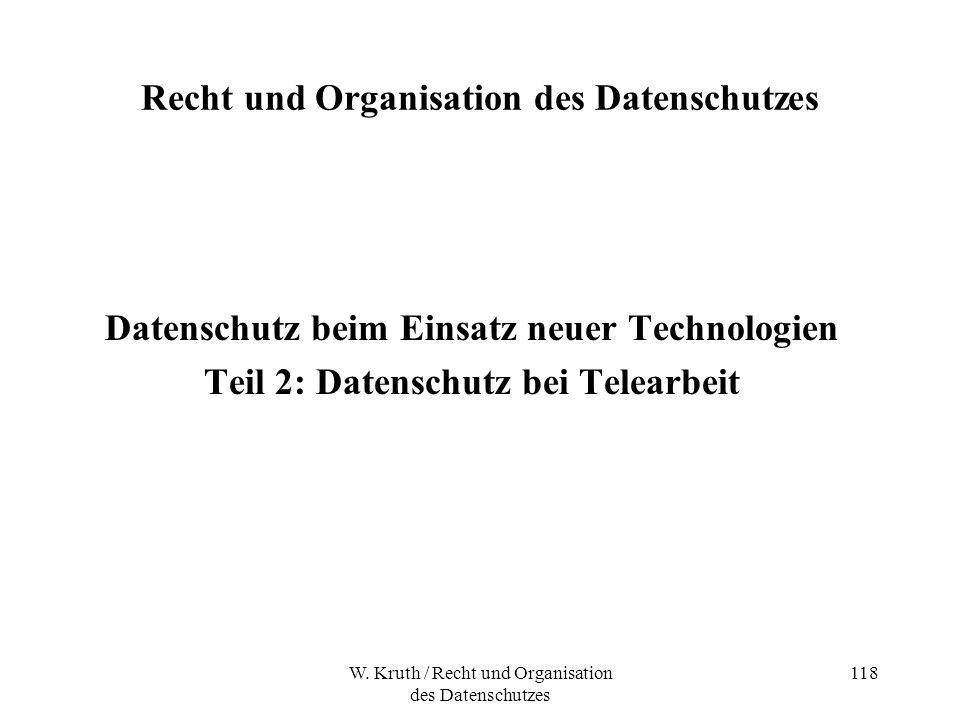 W. Kruth / Recht und Organisation des Datenschutzes 118 Recht und Organisation des Datenschutzes Datenschutz beim Einsatz neuer Technologien Teil 2: D