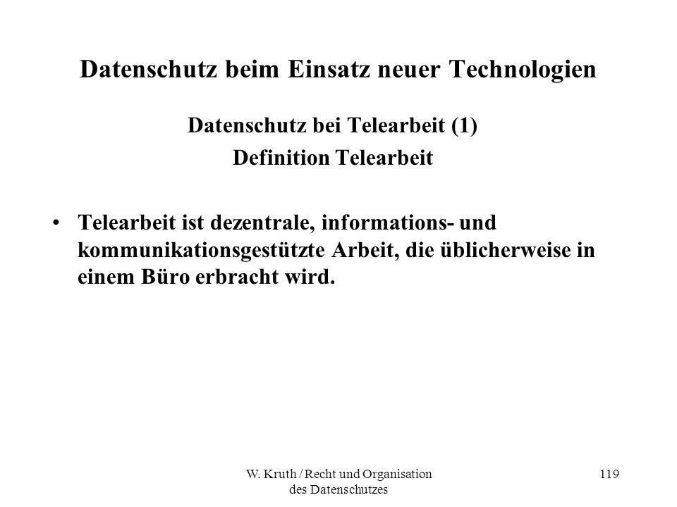 W. Kruth / Recht und Organisation des Datenschutzes 119 Datenschutz beim Einsatz neuer Technologien Datenschutz bei Telearbeit (1) Definition Telearbe