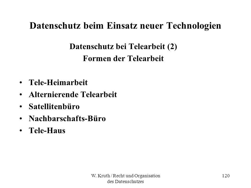 W. Kruth / Recht und Organisation des Datenschutzes 120 Datenschutz beim Einsatz neuer Technologien Datenschutz bei Telearbeit (2) Formen der Telearbe
