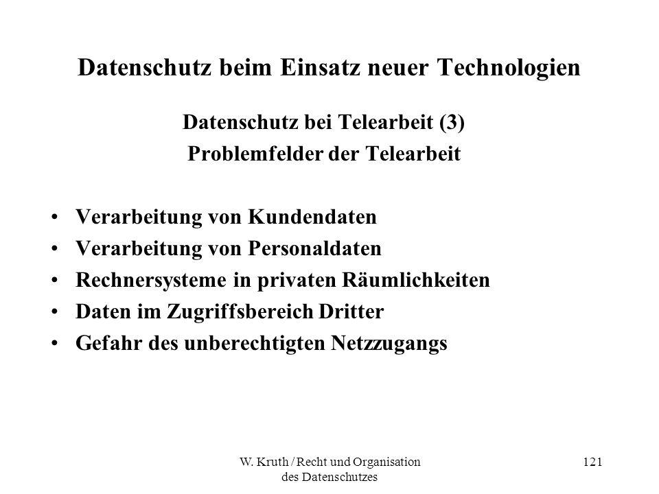 W. Kruth / Recht und Organisation des Datenschutzes 121 Datenschutz beim Einsatz neuer Technologien Datenschutz bei Telearbeit (3) Problemfelder der T