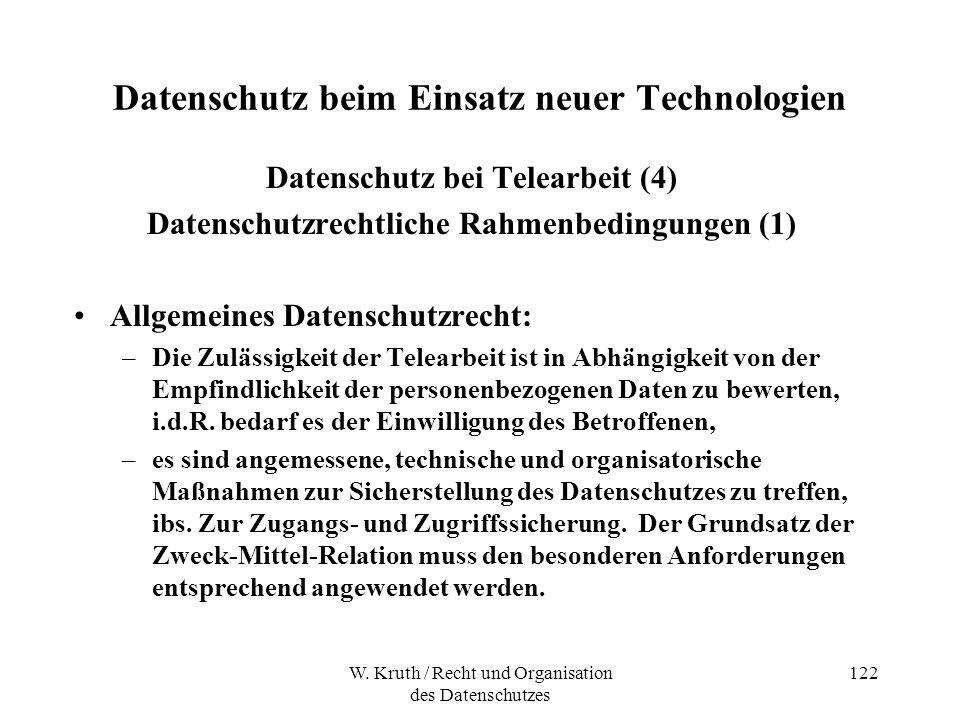 W. Kruth / Recht und Organisation des Datenschutzes 122 Datenschutz beim Einsatz neuer Technologien Datenschutz bei Telearbeit (4) Datenschutzrechtlic