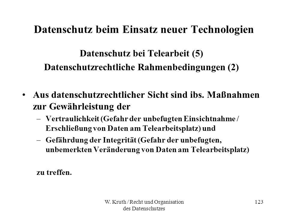 W. Kruth / Recht und Organisation des Datenschutzes 123 Datenschutz beim Einsatz neuer Technologien Datenschutz bei Telearbeit (5) Datenschutzrechtlic