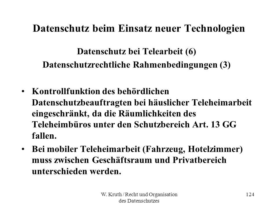 W. Kruth / Recht und Organisation des Datenschutzes 124 Datenschutz beim Einsatz neuer Technologien Datenschutz bei Telearbeit (6) Datenschutzrechtlic