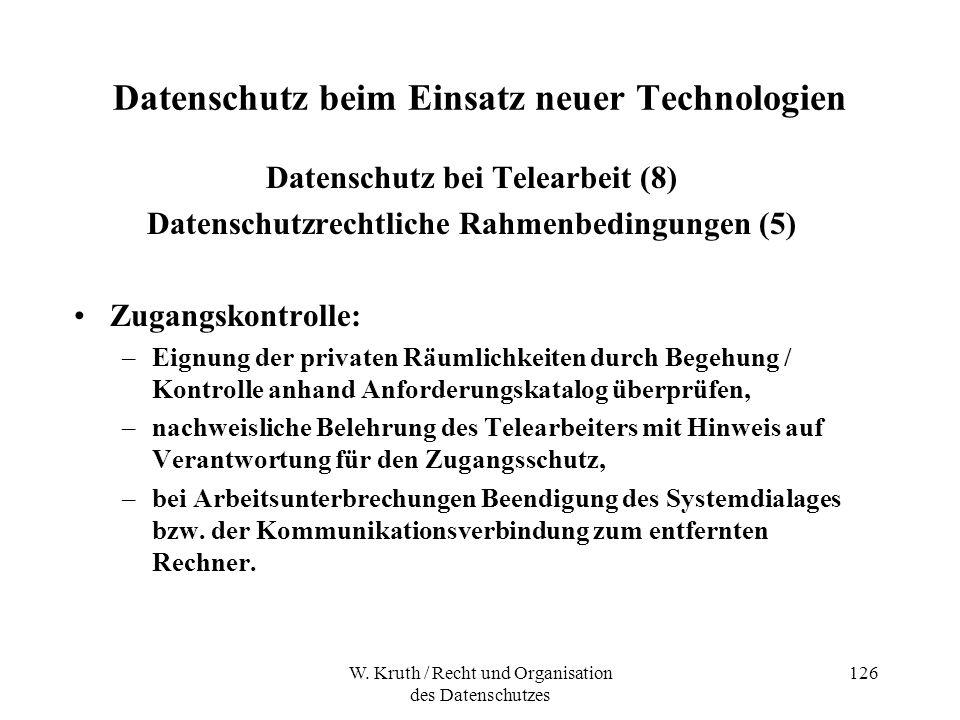 W. Kruth / Recht und Organisation des Datenschutzes 126 Datenschutz beim Einsatz neuer Technologien Datenschutz bei Telearbeit (8) Datenschutzrechtlic