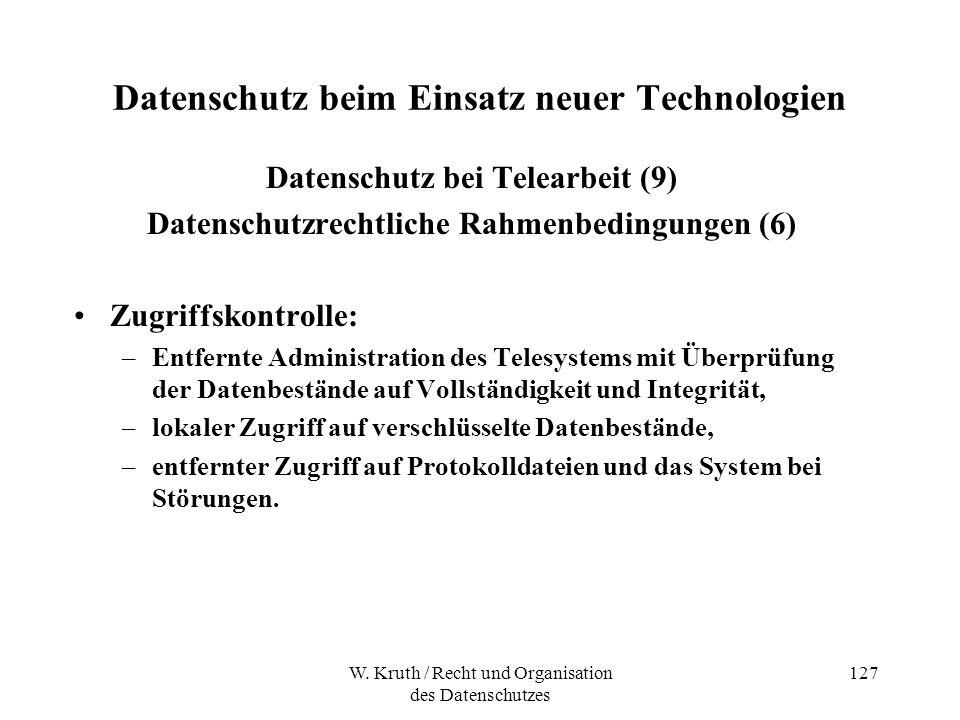 W. Kruth / Recht und Organisation des Datenschutzes 127 Datenschutz beim Einsatz neuer Technologien Datenschutz bei Telearbeit (9) Datenschutzrechtlic