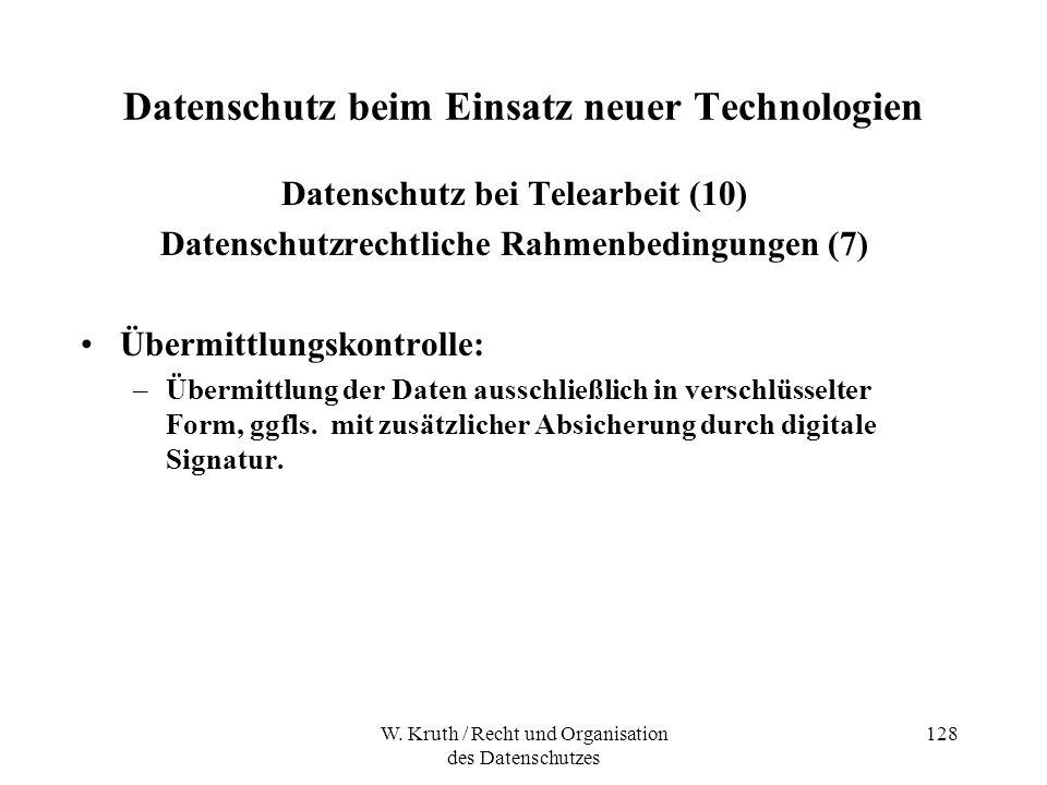 W. Kruth / Recht und Organisation des Datenschutzes 128 Datenschutz beim Einsatz neuer Technologien Datenschutz bei Telearbeit (10) Datenschutzrechtli