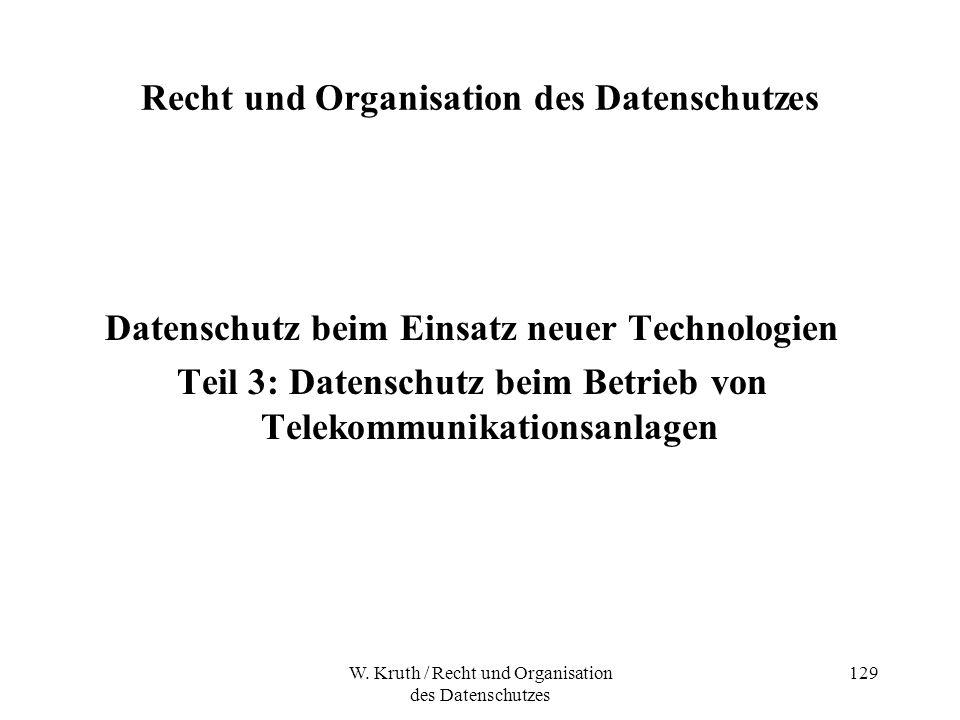 W. Kruth / Recht und Organisation des Datenschutzes 129 Recht und Organisation des Datenschutzes Datenschutz beim Einsatz neuer Technologien Teil 3: D