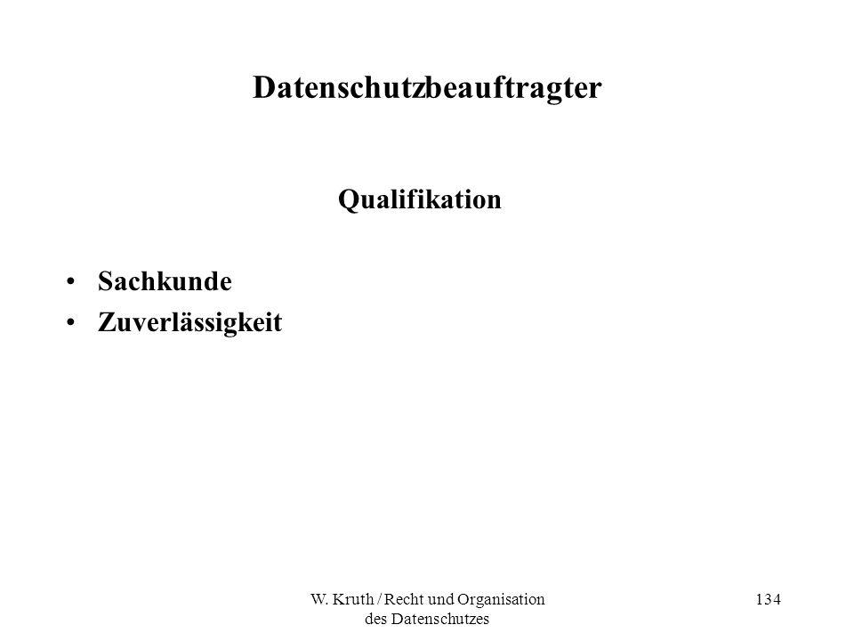 W. Kruth / Recht und Organisation des Datenschutzes 134 Datenschutzbeauftragter Qualifikation Sachkunde Zuverlässigkeit