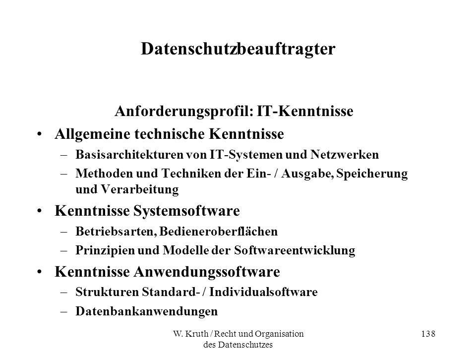 W. Kruth / Recht und Organisation des Datenschutzes 138 Datenschutzbeauftragter Anforderungsprofil: IT-Kenntnisse Allgemeine technische Kenntnisse –Ba