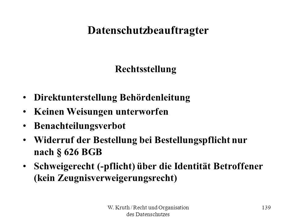 W. Kruth / Recht und Organisation des Datenschutzes 139 Datenschutzbeauftragter Rechtsstellung Direktunterstellung Behördenleitung Keinen Weisungen un