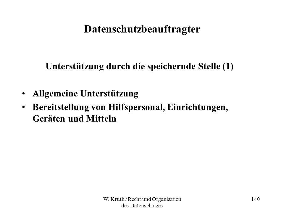 W. Kruth / Recht und Organisation des Datenschutzes 140 Datenschutzbeauftragter Unterstützung durch die speichernde Stelle (1) Allgemeine Unterstützun